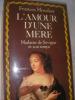 L'AMOUR D'UNE MERE- MADAME DE SEVIGNE ET SON TEMPS. MOSSIKER FRANCES
