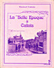 """La """"Belle Epoque"""" à Calais. Fontaine, Raymond"""
