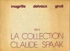 magritte - delvaux - gnoli dans la collection Claude Spaak. Rouanet, Pierre (préface)