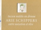 tussen notitie en droom L'œuvre sur papier d'ARIE SCHIPPERS entre rotation et rêve. Van der Wal, Gijsbert