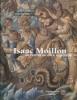 Isaac Moillon (1614-1673) Un peintre du roi à Aubusson. Nicole de Reyniès et Sylvain Laveissière