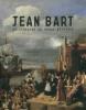 Jean Bart - Du corsaire au héros mythique. Griffaton, Marie-Laure et Cordonnier, Aude