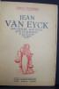 Jean Van Eyck, son œuvre son style son évolution et la légende d'un frère peintre. Renders, Emile