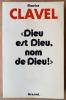 """Dieu est Dieu, nom de Dieu!"". Clavel (Maurice)."