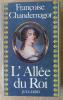L'Allée du Roi. Souvenirs de Françoise d'Aubigné Marquise de Maintenon épouse du Roi de France.. Chandernagor (Françoise).
