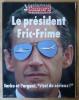 """Les Dossiers du Canard Enchaîné. Le Président Fric-Frime. Sarko et l'argent, """"c'est du sérieux!"""". Collectif."""