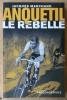 Anquetil Le Rebelle.. Marchand (Jacques).