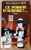 Ce Poison D'Aurore!.... Labat (Marie-Thérèse).