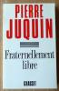 Fraternellement Libre.. Juquin (Pierre).