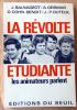 La Révolte étudiante. Les Animateurs parlent.. Sauvageot/A. Geismar/D. Cohn-Bendit/J-P Duteuil.