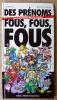 Des Prénoms Fous, Fous, Fous. 500 contrepéteries avec vos prénoms. Martin (Joël) et Le Goistre (Rémy).