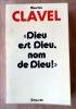 """Dieu est Dieu, nom de Dieu"". Clavel (Maurice)."
