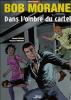 Bob Morane : Dans l'ombre du cartel. ( Bob Morane - Bande dessinée ) - Henri Vernes -  Gérald Forton - Stéphan Borrero.