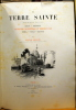 LA TERRE SAINTE. Deux tomes. Tome 1 : Son histoire-Ses souvenirs-Ses sites-Ses monuments. Tome 2 : Palestine occidentale et ...