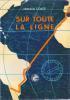 SUR TOUTE LA LIGNE. Lettre-préface de Didier Daurat. COVER FRANCIS