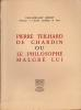 PIERRE TEILHARD DE CHARDIN OU LE PHILOSOPHE MALGRE LUI. GENET PAUL-BERNARD