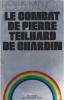 LE COMBAT DE PIERRE TEILHARD DE CHARDIN . BARJON LOUIS