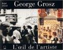 Georges Grosz - L'oeil de l'artiste de Ralph Jentsch. Ralph Jentsch