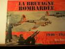 La Bretagne bombardée - 1940-1944 par Eric Rondel SABLES-D'OR-LES PINS - Ed. Ouestetcompagnie - 2011 - In-4 à l'italienne - importante iconographie - ...