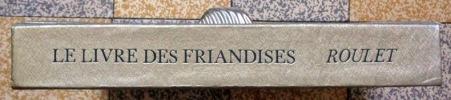 Le livre des friandises. Plus la reproduction d'un cahier de l'ancien Catalogue général de la Fabrique de moules en plâtre E. Linder (1838), J. Bosch ...