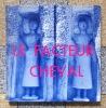 Le facteur Cheval. . [Facteur Cheval] Alain Borne, Henriette Grindat: