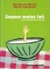 Soyons moins lait (avec de nombreuses recettes). Le Berre N. & Queinnec H.