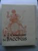 A l'Enseigne de Bacchus. Variation sur les ordres bachiques de l'ancienne et de la nouvelle France. Illustré par André Galland.. CADILHAC Paul-Emile.