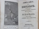 Adélaida, ó el Suicidio, novela original, sacada de la historia verdadera de la heroina. Tercera edicíon aumentada por el mismo autor.. CASTILLO Y ...