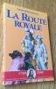 La Route Royale. Le Voyage de Philippe V et de ses frères, de Sceaux à la frontière d'Espagne (décembre 1700 - janvier 1701), d'après la relation du ...