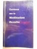 Lettres sur la méditation occulte. Reçues et éditées par A. Bailey.. BAILEY Alice A.,