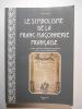 Le symbolisme de la franc-maçonnerie française. Outils, symboles esthétiques, gestuelles, codes et secrets maçonniques.. GARNIER Éric,