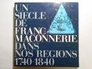Un siècle de Franc-Maçonnerie dans nos Régions 1740-1840.. CATALOGUE (CGER),