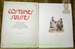 Costumes suisses. Collection de 55 planches d'après les aquarelles originales dessinées par G. Lory et F.W. Moritz et imprimées par Chrétien-Henri ...