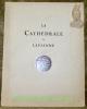 La Cathédrale de Lausanne. Ouvrage illustré de 99 reproductions en héliogravure et de 9 hors-textes, dont 4 en couleurs, d'après les photographies ...