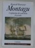 Montagu. Capitaine de vaisseau. Philanthrope et bourgeois d'honneur de La Neuveville en Suisse. Biographie.. RAMSEYER, Reynold.