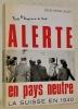 Alerte en pays neutre. La Suisse en 1940.. WUST, René-Henri.