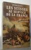 Les suisses au service de la France de Louis XI à la Légion étrangère.. BODIN, Jérôme.