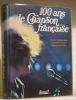 100 Ans de Chanson française.. BRUNSCHWIG, Chantal. - CALVET, Louis-Jean. - KLEIN, Jean-Claude.
