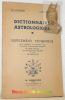 Dictionnaire Astrologique. Supplément Technique pour simplifier ou supprimer tous les travaux mathématiques concernant la Carte Natale, les ...