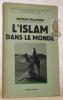 L'Islam dans le Monde. Collection d'études, de documents et de témoignages pour servir à l'histoire de notre temps.. PELLEGRIN, Arthur.