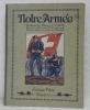 Notre Armée. Préface du Général U. Wille. Texte du Colonel A. Audeaoud. 40 planches par Eric de Coulon..