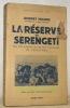 La Réserve du Serengeti. Ma vie parmi les bêtes sauvages du Tanganyika.Préface de P.-E. Mitchell. Avec 1 carte et 17 gravures hors texte.Coll. ...