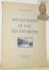 Aix-les-Bains, le lac et les environs. Photographies de Martial Girard.. DUFAYARD, Charles.