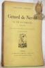 Gérard de Nerval. La vie et l'oeuvre 1808-1855. Avec un portrait d'après Nadar, gravé par Ed. Loevy. Deuxième édition.. FERRIERES, Gauthier.