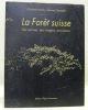 La Forêt Suisse. Ses racines, ses visages, son avenir.Edité à l'occasion du 150e anniversaire de la Société forestière suisse.. KÜCHLI, Christian.  ...