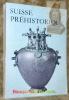 Suisse Préhistorique. Des origines aux Helvètes.97 photographies, 53 figures, 9 cartes.. SAUTER, Marc-R.