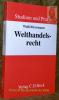 Welthandelsrecht.Studium und Praxis.. Weiss, Wolfgang. - Herrmann, Christoph. - Ohler, Christoph.