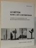 Le béton dans l'art contemporain. Concrete in contemporary art. Beton in der Zeitgenössischen Kunst. . JORAY, Marcel.