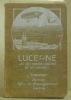 Lucerne, le lac des Quatre-Cantons et leurs environs.Guide publié par la Commission du Bureau Officiel de Renseignements. Avec panorama, nombreuses ...