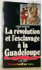 La révolution et l'esclavage à la Guadeloupe 1789-1802. Epopée noire et génocide.. BANGOU, Henri.
